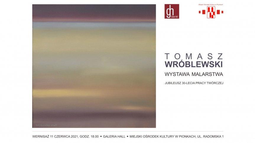 Tomasz Wróblewski - jubileuszowa wystawa malarstwa